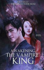 Awakening The Vampire King by ThisGirlLoveSiomai