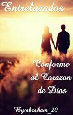 Entrelazados Conforme al Corazón de Dios by abraham_20