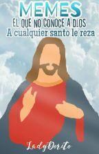 """Memes de """"El que no conoce a dios, a cualquier santo le reza"""" by LadyDorito"""