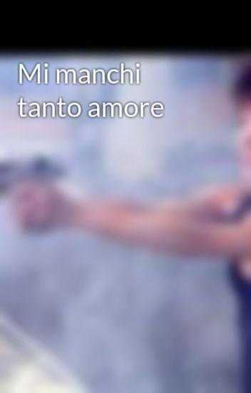Mi Manchi Tanto Amore Antofuoco Wattpad