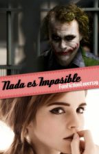 Nada es Imposible [Joker y Tn] by FanFictionLover129