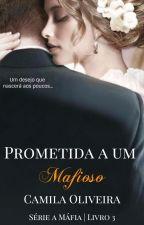 Prometida a um Mafioso  - Livro 3 #Wattys2017 by CamilaOliveira09