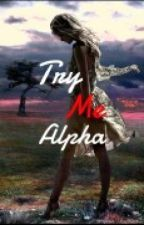 Try Me Alpha. by _JustJaaaaaay