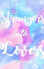 Strangers Into Lovers by missminji
