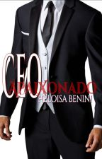 Um CEO Apaixonado (COMPLETO) by HeloisaBenini
