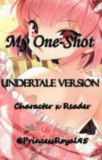 My One-Shot (Undertale Version) [Character x Reader] by PrincessRoyal95