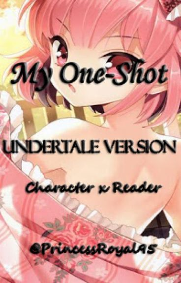 My One-Shot (Undertale Version) [Character x Reader]