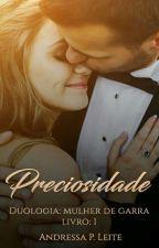Série : Mulheres De Garra ( Livro 1 : Preciosidade) by Andressa_drez