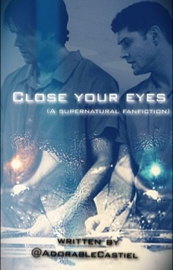 Close Your Eyes (Supernatural Fanfiction)