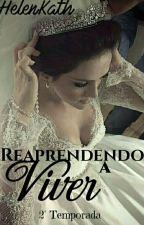 Reaprendendo a Viver || 2° Temporada by HelenKath