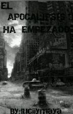 EL APOCALIPSIS HA EMPEZADO by luciiymaya
