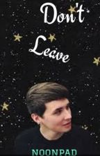 Don't Leave (danisnotonfire x reader) by noonpad