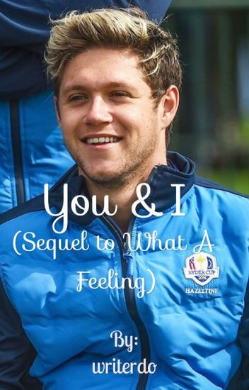 You & I (Sequel to What A Feeling)
