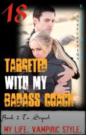 18  Targeted With My Badass Coach by NovelGenius