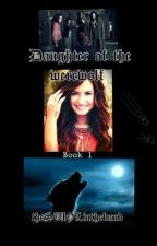 Daughter of the Werwolf  ~ Harry potter fanfic ~ (UNDER CONSTRUCTION) by theSWOLintheband