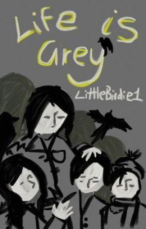 Life Is Grey by LittleBirdie1