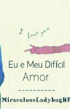 Eu e Meu Difícil Amor by MiraculousLadybugBR