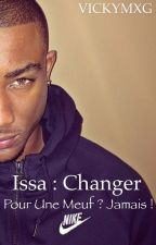 Issa : Changer Pour Une Meuf ? Jamais ! by Vickymxg