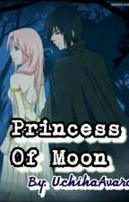 Princess Of Moon {SasuSaku COMPLETE} by UchihaAvaron