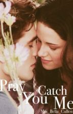 Pray you catch me by Mrs_Bella_Cullen