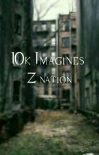 10k Imagines |Z Nation| ON HOLD by Fandom_Feelz