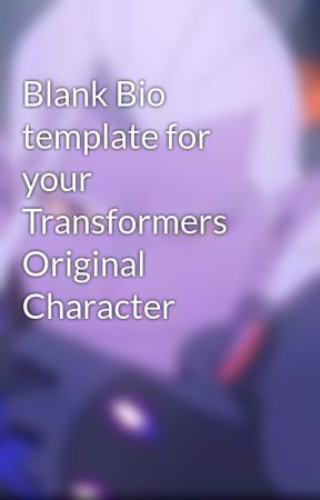 Blank Bio template for your Transformers Original Character - Blank ...