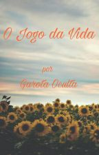 O jogo da vida by Garota_Oculta17