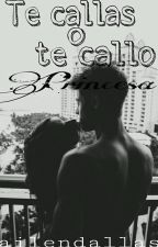 Te Callas O Te Callo Princesa(en Edición) by Ailendallas