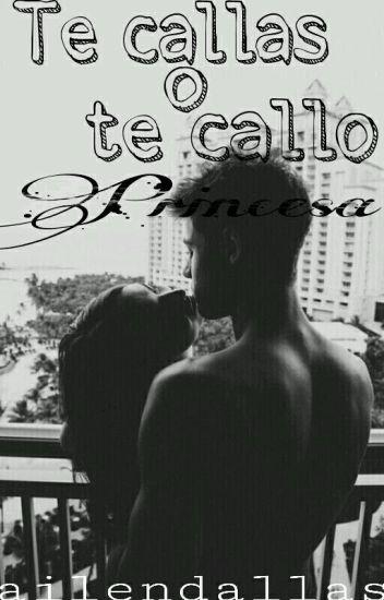 Te Callas O Te Callo Princesa(en Edición)