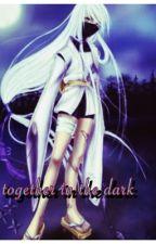 Together in the dark (Naruto Fan Fic) by suicidekitten666