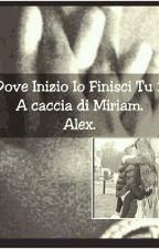 Dove Inizio Io Finisci Tu 3- A caccia di Miriam-Alex. by miryecar