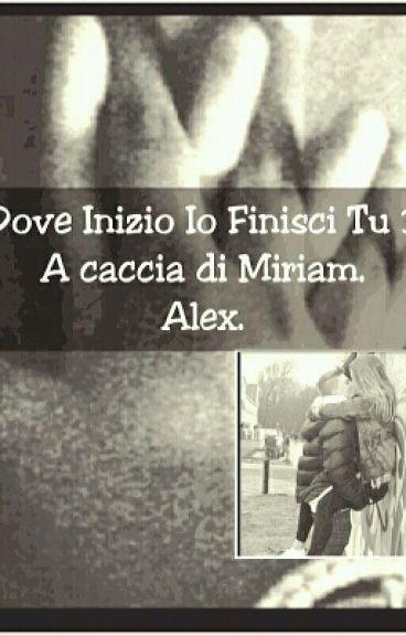 Dove Inizio Io Finisci Tu 3- A caccia di Miriam-Alex.