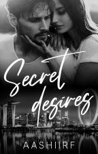 SECRET DESIRES ✔️ ( Completed) by AashiIrf