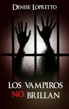 Los vampiros no brillan (Los monstruos no se enamoran #1) by Denise_83