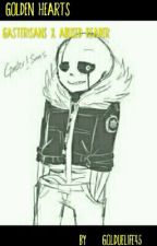 Golden Hearts (Gaster!Sans x abused reader) by Goldielife45