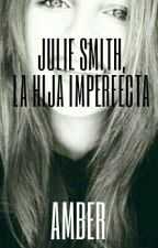 JULIE SMITH,LA HIJA IMPERFECTA. by ambeer04