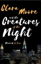 Clara Moore and the Creatures of the Night by simply_evma