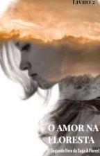 O Amor na floresta! *Livro dois da série a floresta!* by _Julia_Riggs_