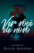 Ver Você de Novo by SilvioAntonio
