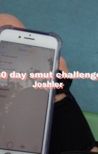 30 Day Smut Challenge - Joshler by JoshlerFuck