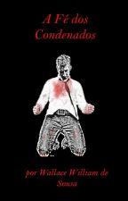 A Fé dos Condenados by WallacedeSousa