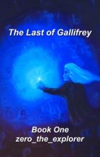 The Last of Gallifrey- a Doctor Who fan fiction by star_boy11