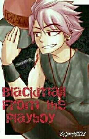 Blackmail From The Playboy(NaLu) by fairyRULES