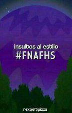 insultos al estilo fnafhs by rxbeftpizza