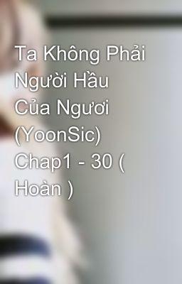 Đọc truyện Ta Không Phải Người Hầu Của Ngươi (YoonSic) Chap1 - 30 ( Hoàn )