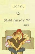 [12 chòm sao][Bảo-Yết]Vợ Yêu Là Thanh Mai Trúc Mã by _BRUTH_