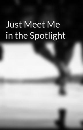 Just Meet Me in the Spotlight by sleepingwithsirens98