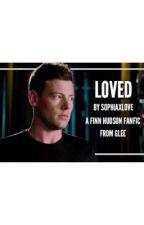 Loved//Finn Hudson (glee) fanfic by sophiaxlove