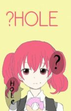 ?HOLE by Zaikee_-