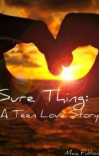 Sure Thing : A Teen Love Story by DoItLikeOVOXO